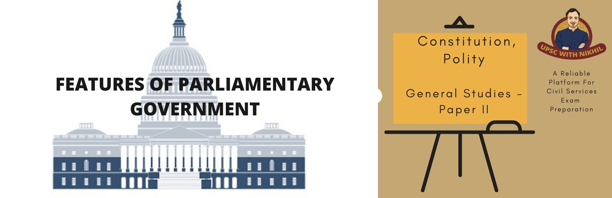 Features of Parliamentary Government